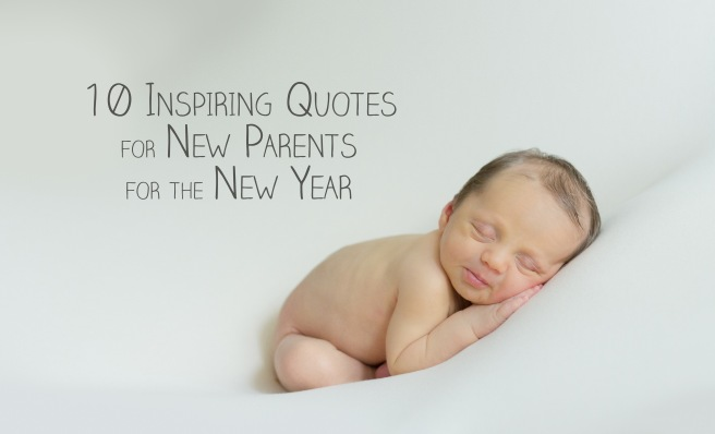 New Parents Quotes 10 Inspiring Quotes for New Parents for the New Year | Kathryn  New Parents Quotes